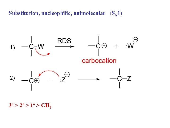 Substitution, nucleophilic, unimolecular (SN 1) 1) 2) 3 o > 2 o > 1