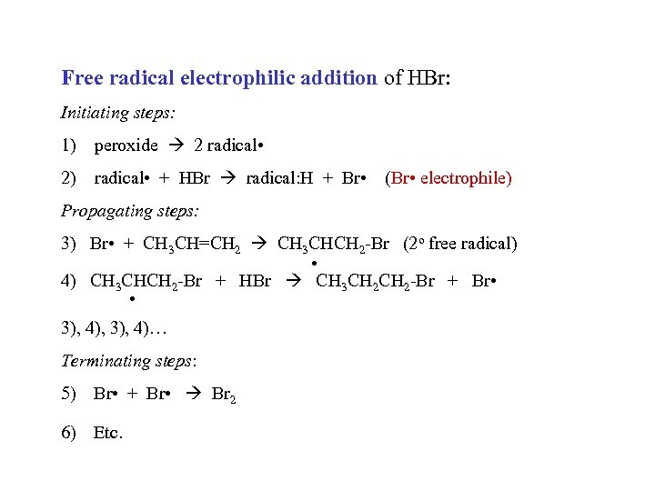 Free radical electrophilic addition of HBr: Initiating steps: 1) peroxide 2 radical • 2)