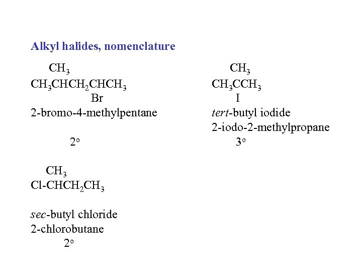 Alkyl halides, nomenclature CH 3 CHCH 2 CHCH 3 Br 2 -bromo-4 -methylpentane 2