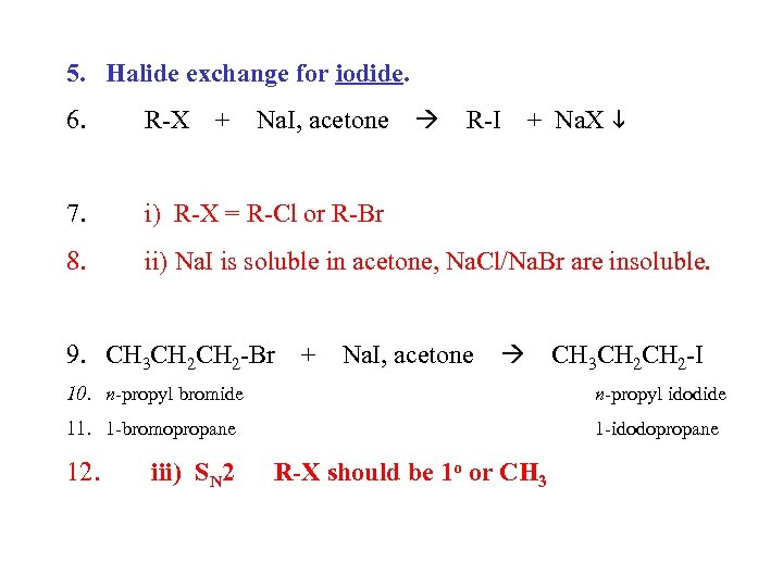 5. Halide exchange for iodide. + Na. X 6. R-X 7. i) R-X =