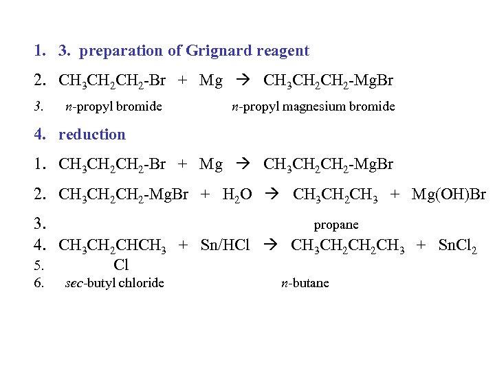 1. 3. preparation of Grignard reagent 2. CH 3 CH 2 -Br + Mg