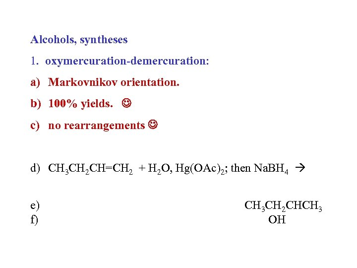 Alcohols, syntheses 1. oxymercuration-demercuration: a) Markovnikov orientation. b) 100% yields. c) no rearrangements d)