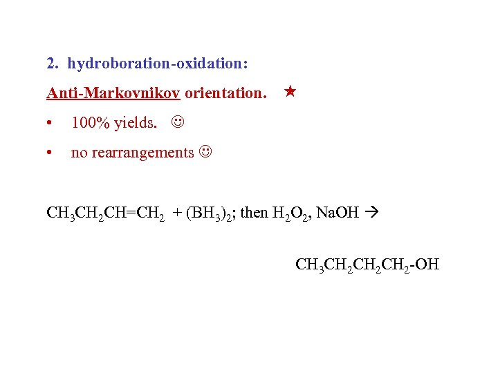 2. hydroboration-oxidation: Anti-Markovnikov orientation. • 100% yields. • no rearrangements CH 3 CH 2