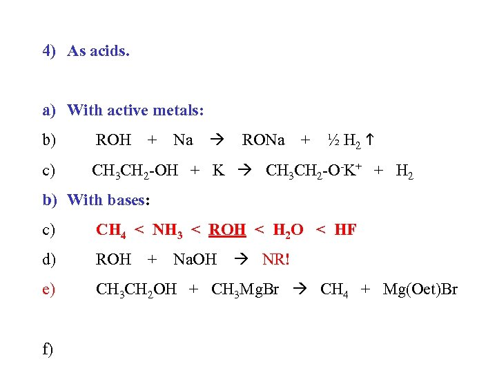 4) As acids. a) With active metals: ½ H 2 b) ROH c) CH