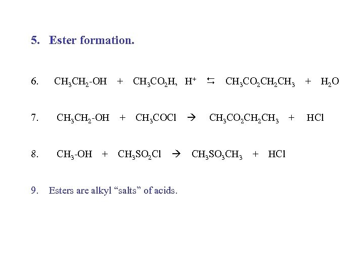 5. Ester formation. 6. CH 3 CH 2 -OH + CH 3 CO 2