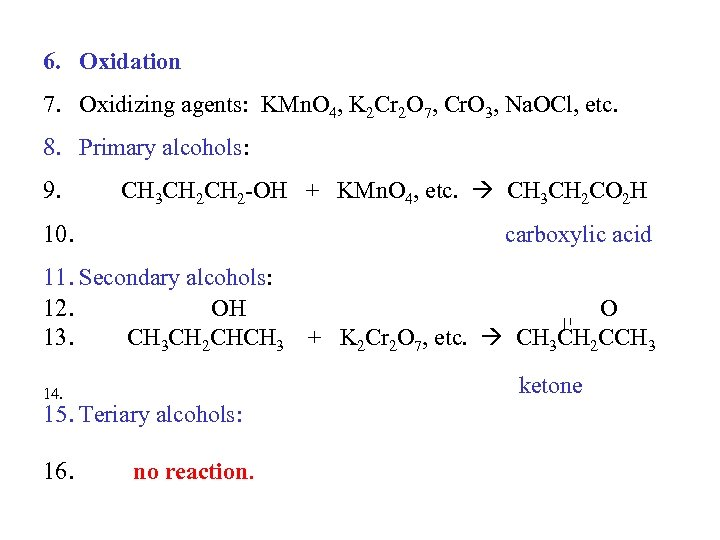 6. Oxidation 7. Oxidizing agents: KMn. O 4, K 2 Cr 2 O 7,