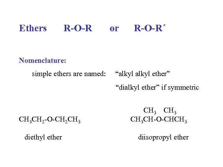 "Ethers R-O-R or R-O-R´ Nomenclature: simple ethers are named: ""alkyl ether"" ""dialkyl ether"" if"