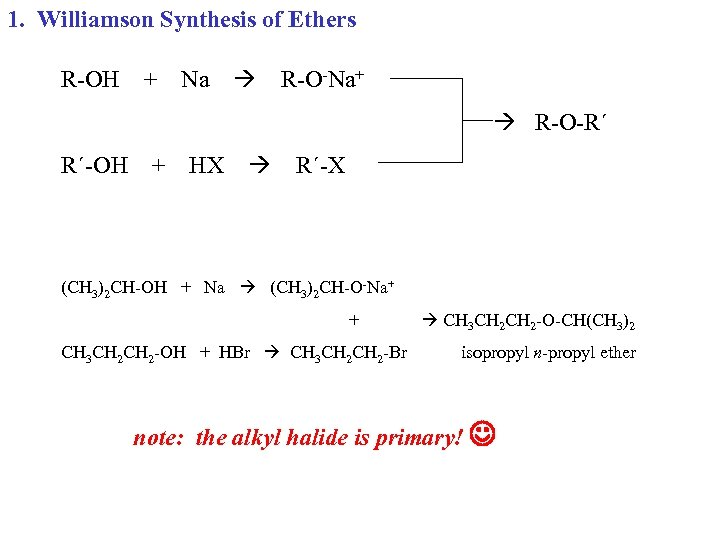 1. Williamson Synthesis of Ethers R-OH + Na R-O-Na+ R-O-R´ R´-OH + HX R´-X