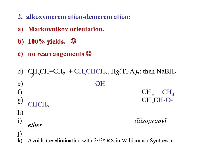 2. alkoxymercuration-demercuration: a) Markovnikov orientation. b) 100% yields. c) no rearrangements d) CH 3