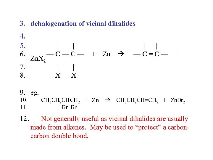 3. dehalogenation of vicinal dihalides 4. 5. 6. 7. 8. Zn. X 2 |