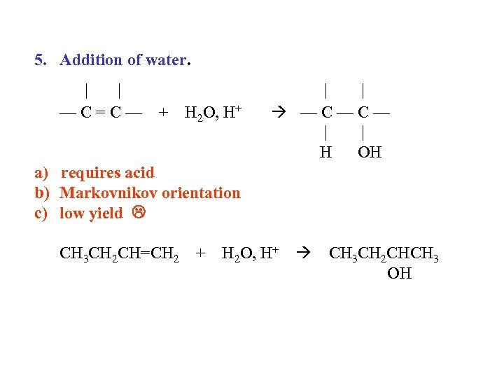 5. Addition of water. | | —C=C— + H 2 O, H+ | |