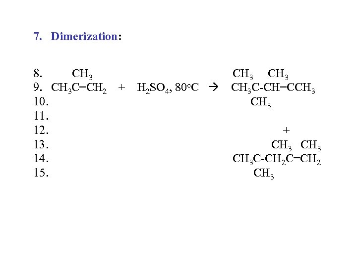 7. Dimerization: 8. CH 3 9. CH 3 C=CH 2 + H 2 SO