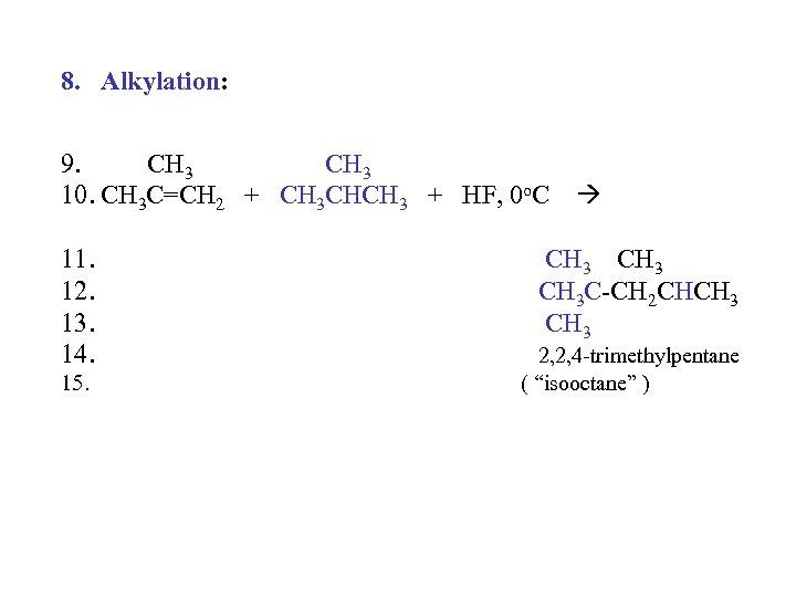 8. Alkylation: 9. CH 3 10. CH 3 C=CH 2 + CH 3 CHCH