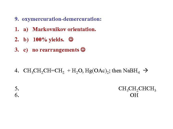 9. oxymercuration-demercuration: 1. a) Markovnikov orientation. 2. b) 100% yields. 3. c) no rearrangements