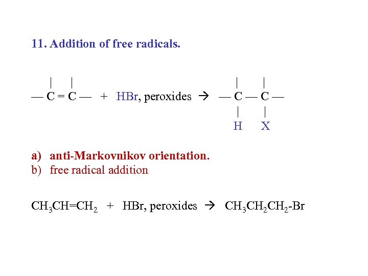 11. Addition of free radicals. | | — C = C — + HBr,
