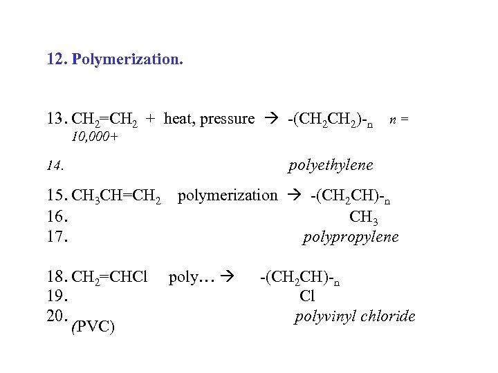 12. Polymerization. 13. CH 2=CH 2 + heat, pressure -(CH 2)-n n = 10,