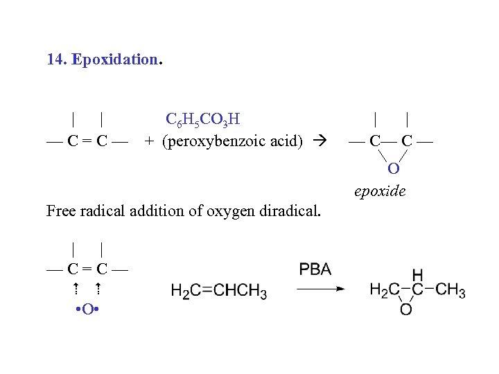 14. Epoxidation.     —C=C— C 6 H 5 CO 3 H + (peroxybenzoic