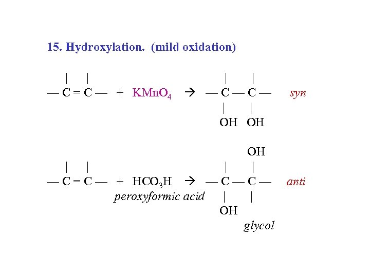 15. Hydroxylation. (mild oxidation) | | — C = C — + KMn. O
