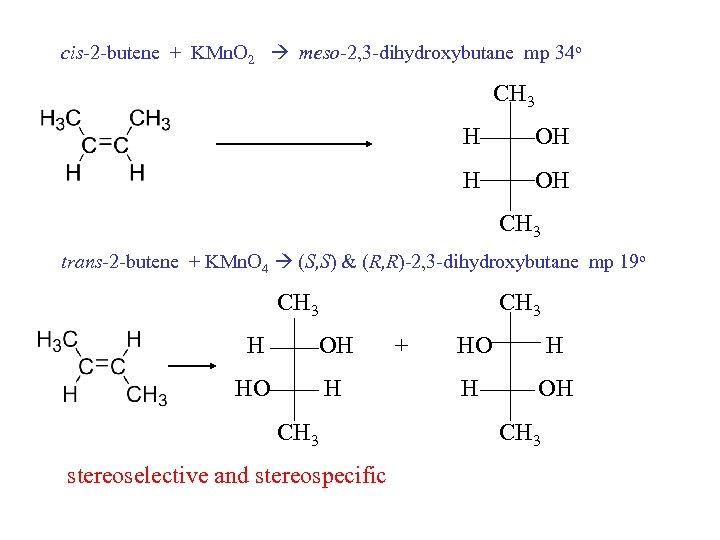 cis-2 -butene + KMn. O 2 meso-2, 3 -dihydroxybutane mp 34 o CH 3