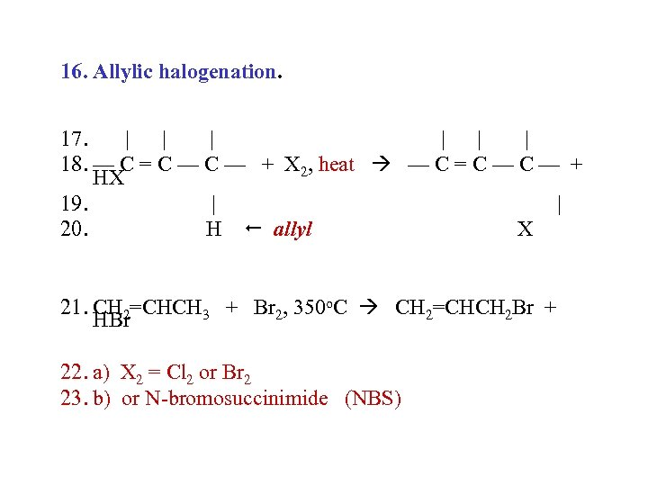16. Allylic halogenation. 17. | | | 18. — C = C — +