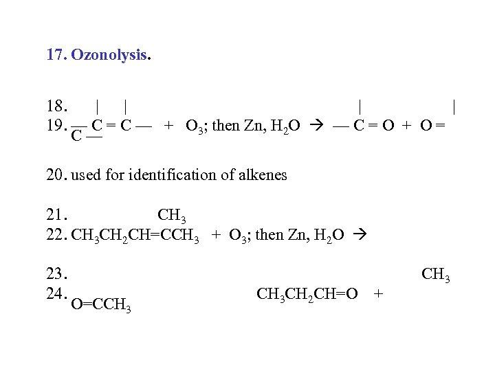 17. Ozonolysis. 18.     19. — C = C — + O 3;