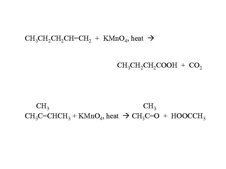 CH 3 CH 2 CH=CH 2 + KMn. O 4, heat CH 3 CH
