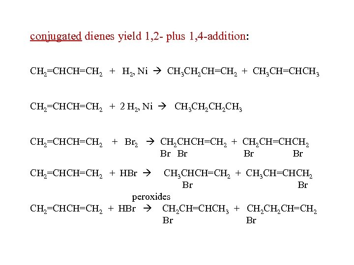 conjugated dienes yield 1, 2 - plus 1, 4 -addition: CH 2=CHCH=CH 2 +