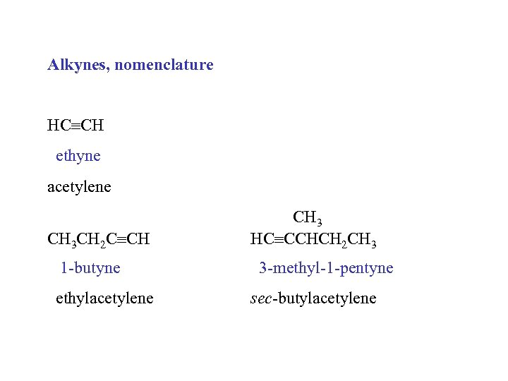 Alkynes, nomenclature HC CH ethyne acetylene CH 3 CH 2 C CH 1 -butyne