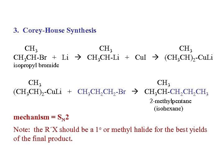 3. Corey-House Synthesis CH 3 CH-Br + Li CH 3 CH-Li + Cu. I