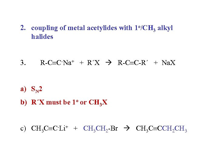 2. coupling of metal acetylides with 1 o/CH 3 alkyl halides 3. R-C C-Na+