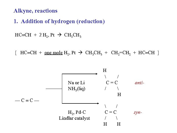 Alkyne, reactions 1. Addition of hydrogen (reduction) HC CH + 2 H 2, Pt