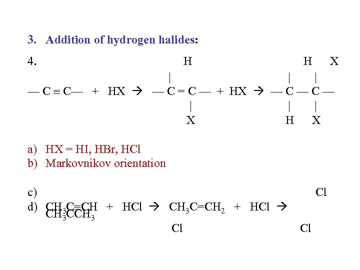 3. Addition of hydrogen halides: 4. H H X | | | — C