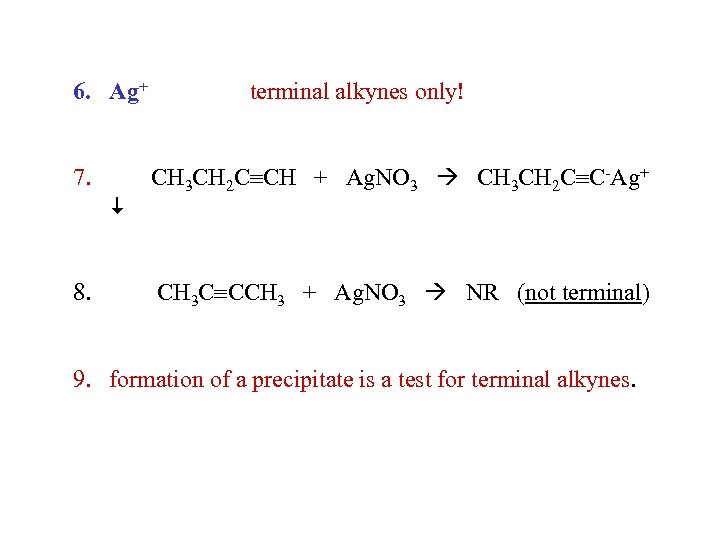 6. Ag+ 7. 8. terminal alkynes only! CH 3 CH 2 C CH +