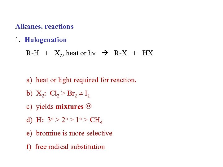 Alkanes, reactions 1. Halogenation R-H + X 2, heat or hv R-X + HX