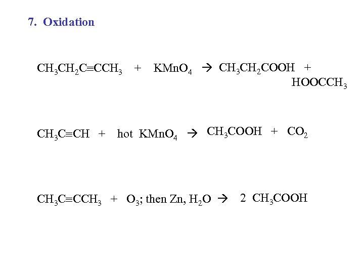 7. Oxidation CH 3 CH 2 C CCH 3 + CH 3 C CH