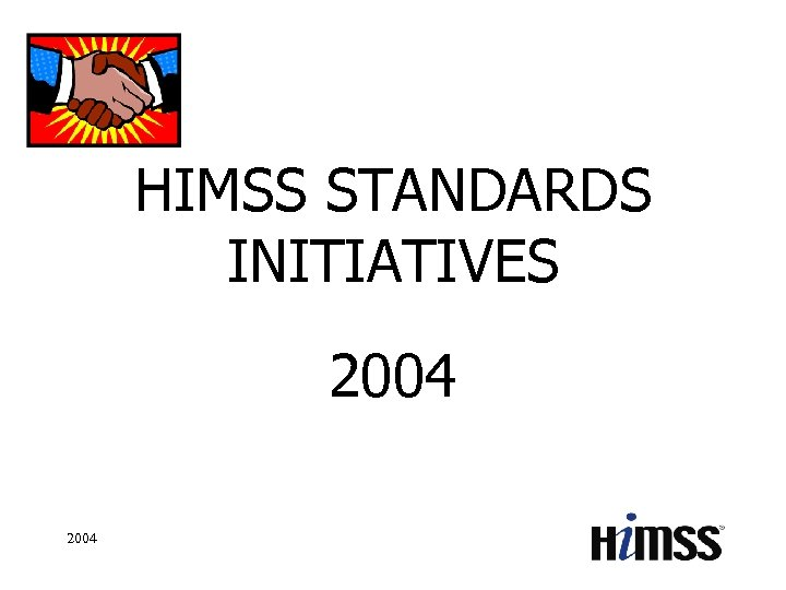 HIMSS STANDARDS INITIATIVES 2004