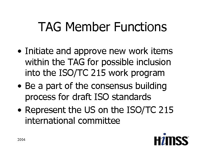 TAG Member Functions • Initiate and approve new work items within the TAG for