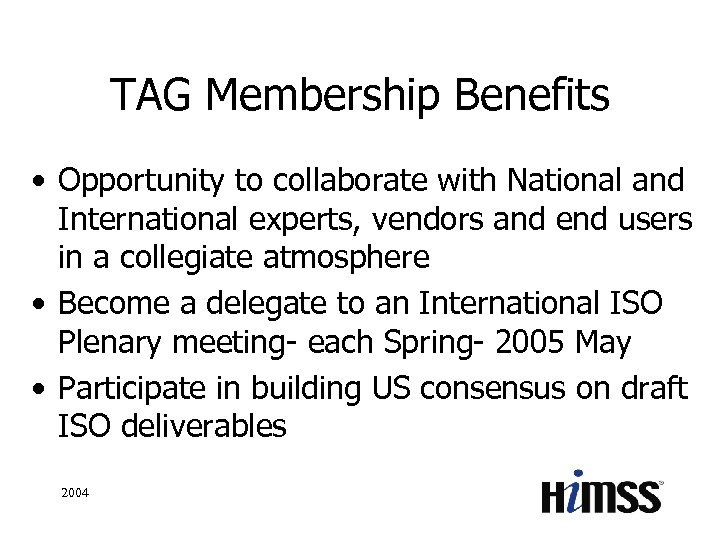 TAG Membership Benefits • Opportunity to collaborate with National and International experts, vendors and