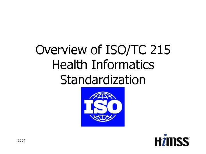 Overview of ISO/TC 215 Health Informatics Standardization 2004