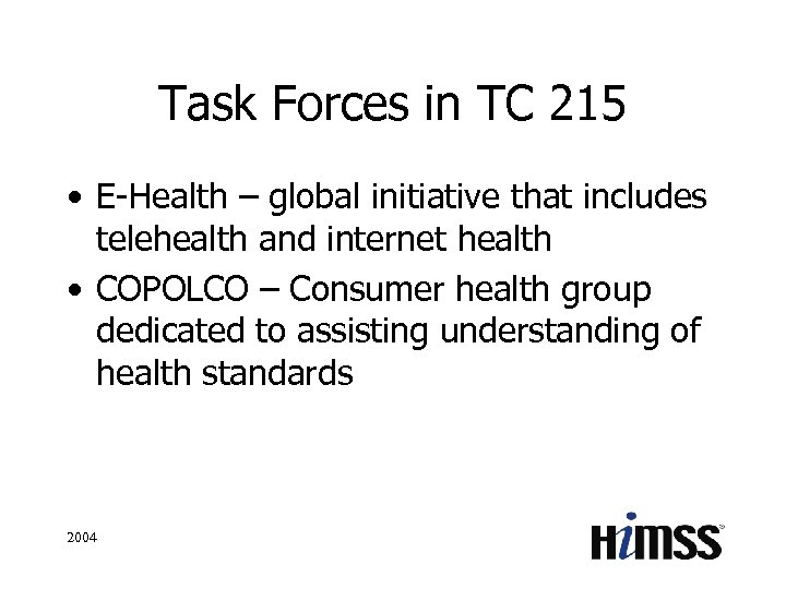 Task Forces in TC 215 • E-Health – global initiative that includes telehealth and