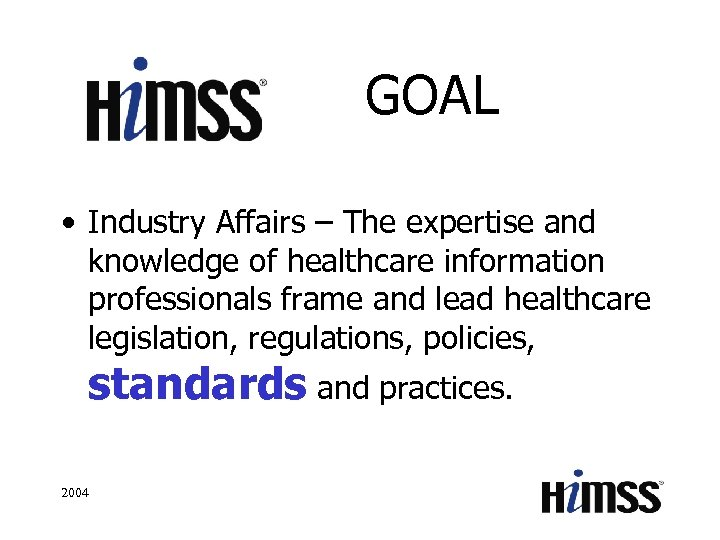 GOAL • Industry Affairs – The expertise and knowledge of healthcare information professionals frame
