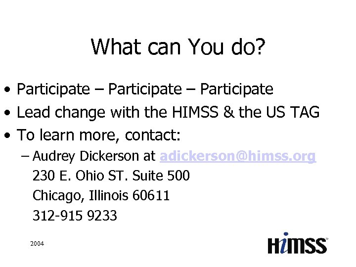 What can You do? • Participate – Participate • Lead change with the HIMSS