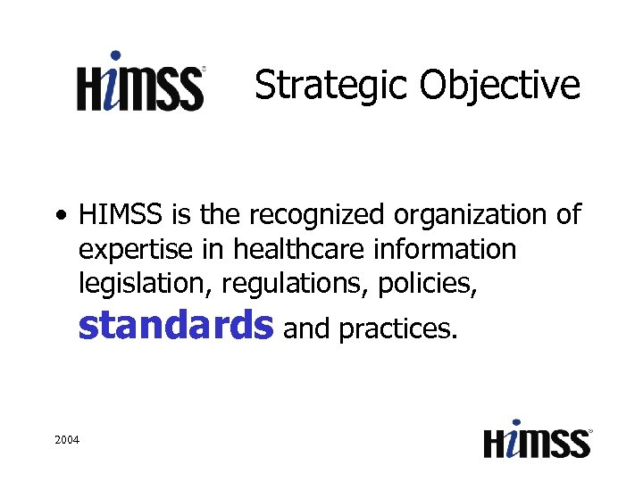 Strategic Objective • HIMSS is the recognized organization of expertise in healthcare information legislation,