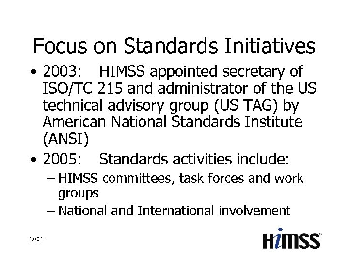 Focus on Standards Initiatives • 2003: HIMSS appointed secretary of ISO/TC 215 and administrator