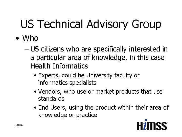 US Technical Advisory Group • Who – US citizens who are specifically interested in