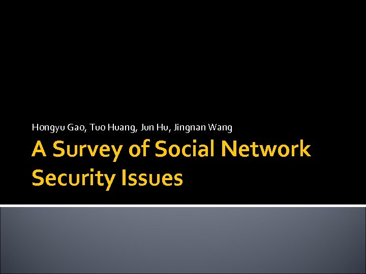 Hongyu Gao, Tuo Huang, Jun Hu, Jingnan Wang A Survey of Social Network Security