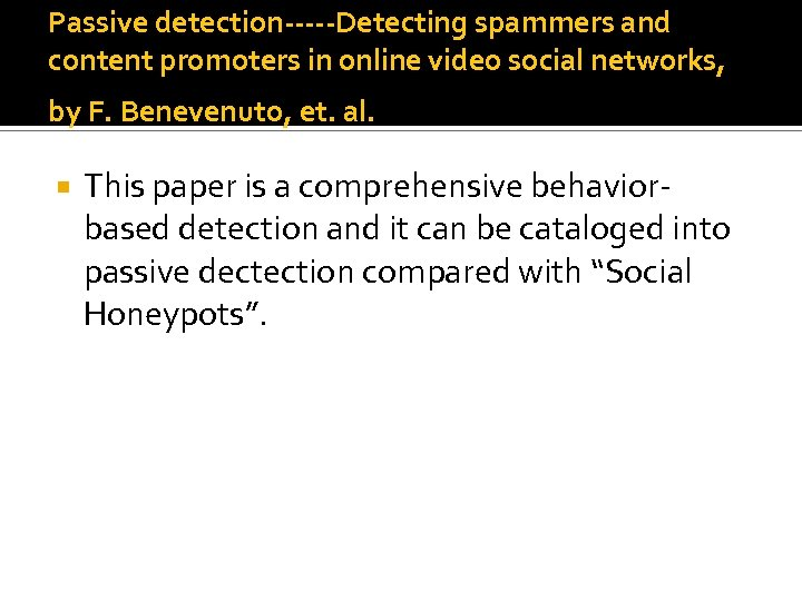Passive detection-----Detecting spammers and content promoters in online video social networks, by F. Benevenuto,