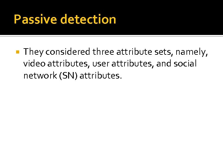 Passive detection They considered three attribute sets, namely, video attributes, user attributes, and social