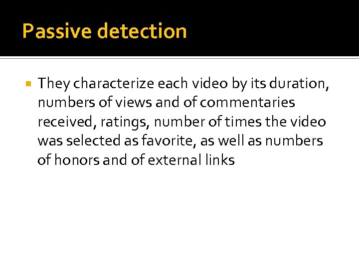 Passive detection They characterize each video by its duration, numbers of views and of