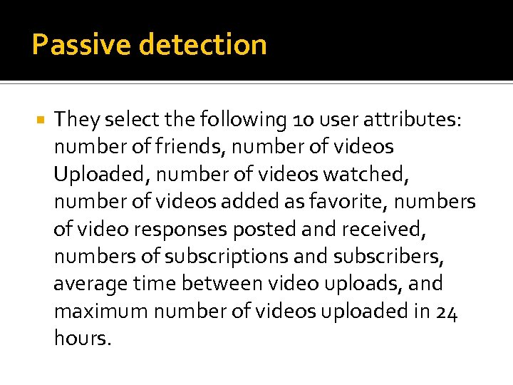 Passive detection They select the following 10 user attributes: number of friends, number of